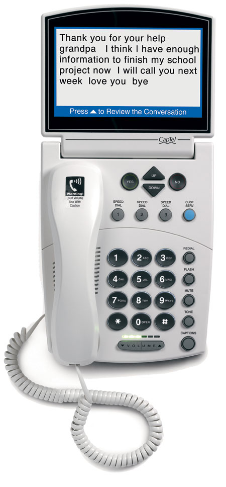 CapTel captioned telephones display every word while the caller is talking to help people with hearing loss understand.