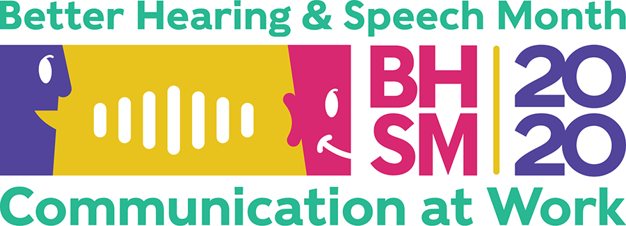 Here are a few ways to recognize Better Hearing and Speech Month in May.